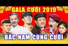 Xem Gala Cười 2019 – Bắc Nam Cùng Cười | Gala Hài Tết Vượng Râu, Chiến Thắng, Bảo Chung
