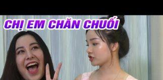 Xem CHỊ EM CHĂN CHUỐI – Phim Hài 2019 – Phim Hài Hay Nhất – Phim Hài Mới Nhất 2019