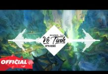 Xem Vô Tình, HongKong 1, Cửu Vĩ Hồ – 10 Bản Nhạc Trẻ Remix Hay Nhất 2018 OFFICIAL