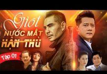 Xem Phim Hay 2019 | Giọt Nước Mắt Hận Thù – Tập 1 | Phim Tình Cảm Việt Nam Hay Nhất 2019