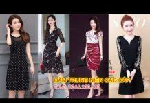Xem Thời trang trung niên #TN2 | Đầm trung niên cao cấp mẫu đẹp tôn dáng cho các chị sang trọng quý phái