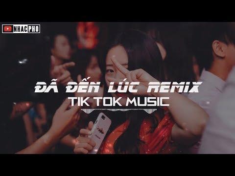 Xem Đã Đến Lúc Nói Lên Câu Giã Từ Remix | Nhạc TIK TOK Remix Được Yêu Thích Nhất