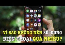 Xem Vì sao bạn không nên sử dụng điện thoại quá nhiều?