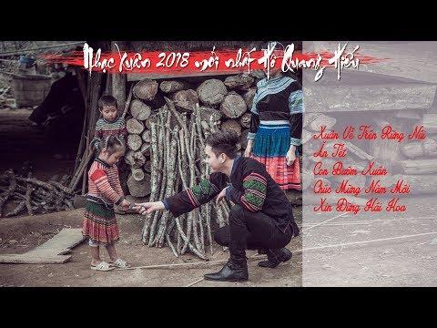 Nghe Nhạc Xuân 2018 Mới Nhất Hồ Quang Hiếu | Xuân Về Trên Rừng Núi | Chào Xuân Mậu Tuất