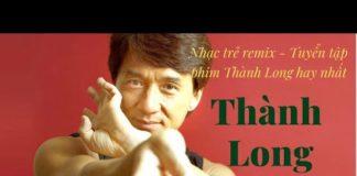 Xem Nhạc Trẻ Remix – Phim Hành Động Võ Thuật Thành Long (Jackie Chan)