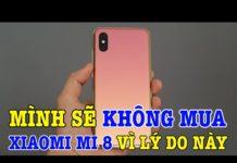 Xem Tư vấn mua điện thoại: Mình sẽ không mua Xiaomi Mi 8 vì lý do này