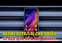 Xem Tư vấn mua điện thoại: Redmi Note 7 bị chê quá nhiều, có nên mua không?
