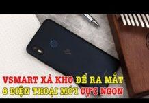 Xem Tư vấn mua điện thoại: Vsmart xả kho để ra mắt 8 điện thoại mới?