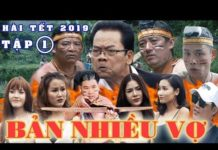 Xem Hài Tết 2019 | BẢN NHIỀU VỢ – Tập 1 | Phim Hài Tết Mới Nhất 2019 – Chiến Thắng, Quang Tèo, Hiệp Gà