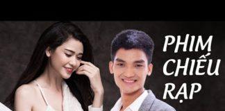 Xem Phim Việt Nam Chiếu Rạp Mới Nhất – Phim Chiếu Rạp Hay Xem Là Nghiện 2019