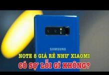 Xem Tư vấn mua điện thoại: tại sao giá Note 8 lại rẻ như Xiaomi, có sợ gì không?