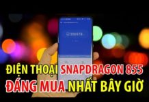 Xem Đây là điện thoại chạy chip Snapdragon 855 đáng mua nhất bây giờ