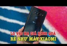 Xem Tư vấn mua điện thoại: LG V40 GIÁ SIÊU SỐC rẻ như Xiaomi liệu có đáng mua không?