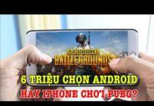 Xem Tư vấn điện thoại: 6 triệu chọn Android hay iPhone chơi PUBG?