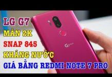 Xem Tư vấn điện thoại: SỐC khi giá LG G7 Snapdragon 845 bằng Redmi Note 7 Pro