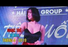 Xem Liên Khúc Nhạc Trẻ Remix Hay Nhất Tháng 4 2019 Tuyển Chọn | lk nhạc remix Chọn Lọc – Nonstop DJ 2019