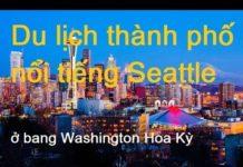 Du lịch thành phố nổi tiếng Seattle ở bang Washington Hoa Kỳ