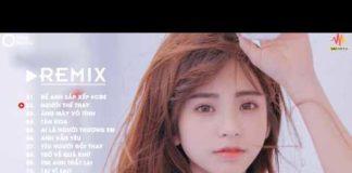 Xem Nhạc Remix 2019 – Nhạc Trẻ 2019 Remix Hay Nhất – LK Nhạc Trẻ Remix 2019 – Nonstop Việt Mix 2019