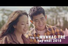 Xem Top 20 MV Nhạc Trẻ Có Lượt Xem Nhiều Nhất 2018, LIÊN KHÚC NHẠC TRẺ BUỒN TÂM TRẠNG HAY MỚI NHẤT 2019