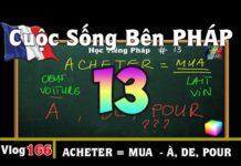 Xem Ngay Học Tiếng Pháp # 13 : ACHETER [ MUA ] dùng với À , DE hay POUR – Cuộc Sống Bên PHÁP vlog 166