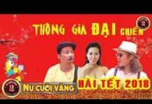 Xem Hài Tết 2018 | Phim Hài Tết Vượng Râu, Bảo Chung, Mai Thỏ | Thông Gia Đại Chiến