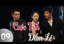 Xem Phim Trung Quốc | Cuộc Tình Đẫm Lệ Tập 9 | Phim Bộ Trung Quốc Hay Nhất