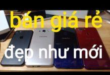 Xem Điện thoại cũ zin đẹp như mới giá rẻ,điện thoại cũ cấu hình cao giá rẻ xài tốt.ngày 27-8-2019
