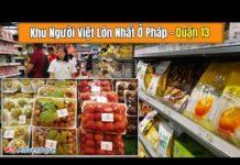 DU LỊCH CHÂU ÂU- Khu Người Việt Đông Nhất Ở Paris- Pháp [ Quận 13 ] Chợ Trái Cây Giá Rẻ Bất Ngờ