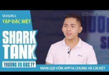 Xem Shark Tank Việt Nam – Tập đặc biệt: Thắng Cuội gọi vốn app ỉe chung và cái kết | Thương vụ bạc tỷ