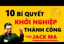 Xem 10 Bí Quyết Khởi Nghiệp Thành Công từ tỷ phú Jack Ma – Bài Học Thành Công