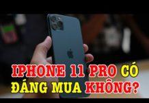 Xem Tư vấn điện thoại iPhone 11 Pro có thực sự đáng mua không?