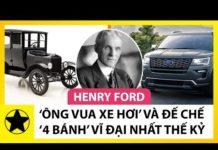 """Xem Henry Ford – """"Ông Vua Xe Hơi"""" Và Đế Chế """"4 Bánh"""" Vĩ Đại"""