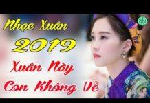 Nghe Liên Khúc Xuân Này Con Không Về Remix – Nhạc xuân 2019 Remix Sôi Động
