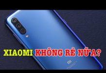 Xem Điện thoại Xiaomi bây giờ không còn là ông vua GIÁ RẺ CẤU HÌNH CAO nữa rồi