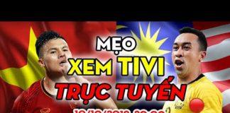 Xem Mẹo: Xem tivi trực tuyến, xem trực tuyến trận đấu Việt Nam vs Malaysia ngày 10/10!