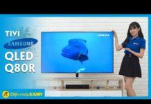 Xem Tivi Samsung Q80R: QLED tầm trung, giá hơn 50 triệu • Điện máy XANH