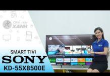 Xem Smart Tivi Sony 4K 55 inch KD-55X8500E – Chỉ có thể là đỉnh của đỉnh | Điện máy XANH