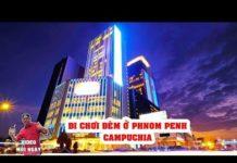 Du Lịch Campuchia #8 Đi Chơi Đêm ở Thủ Đô Phnom Penh