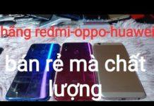 Xem Điện thoại cũ redmi-oppo-huawei cấu hình cao giá rẻ.ngày 20-10-2019