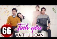 Xem Tình yêu và thủ đoạn Tập 66, Phim Hàn Quốc lồng tiếng đặc sắc