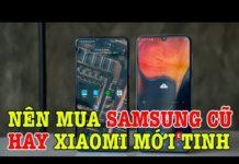 Xem Tư vấn điện thoại: nên mua Flagship Samsung cũ hay Xiaomi mới?