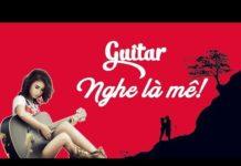 Xem Độc Tấu Guitar Hay Nhất – Nhạc Guitar Không Lời Nghe Là Mê ♥