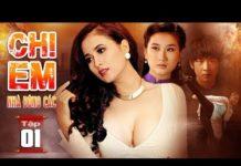 Xem Phim Hay 2019 | CHỊ EM NHÀ ĐÔNG CÁC – Tập 1 | Phim Việt Nam Hay Nhất 2019