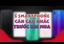 Xem 5 điện thoại cần cân nhắc kỹ trước khi mua!