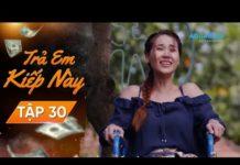 Xem Phim Hay Việt Nam 2019 – Trả Em Kiếp Này Tập 30 – Phim Việt Nam Gây Cấn