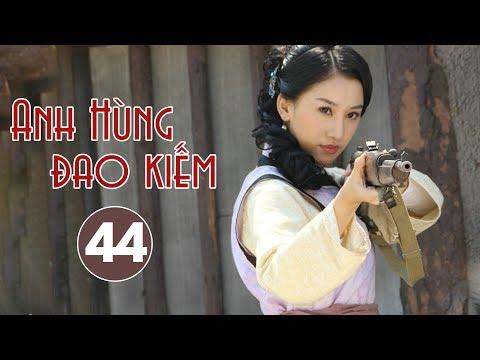 Xem Phim Hành Động THUYẾT MINH Hay 2019 | Anh Hùng Đao Kiếm – Tập 44 (Tập cuối)
