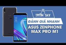Xem Trên tay đánh giá nhanh ASUS ZENPHONE Max Pro M1