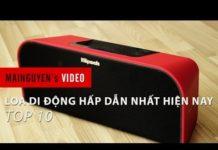 Xem Top 10 loa di động công nghệ hấp dẫn nhất hiện nay – www.mainguyen.vn