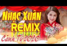 Nghe Nhạc Xuân Hay Nhất 2020, Nhạc Tết 2020 | Liên Khúc Nhạc Xuân Remix Mới Đét Cực Hay – Xuân Canh Tý