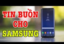 Xem Tin buồn cho điện thoại Samsung !